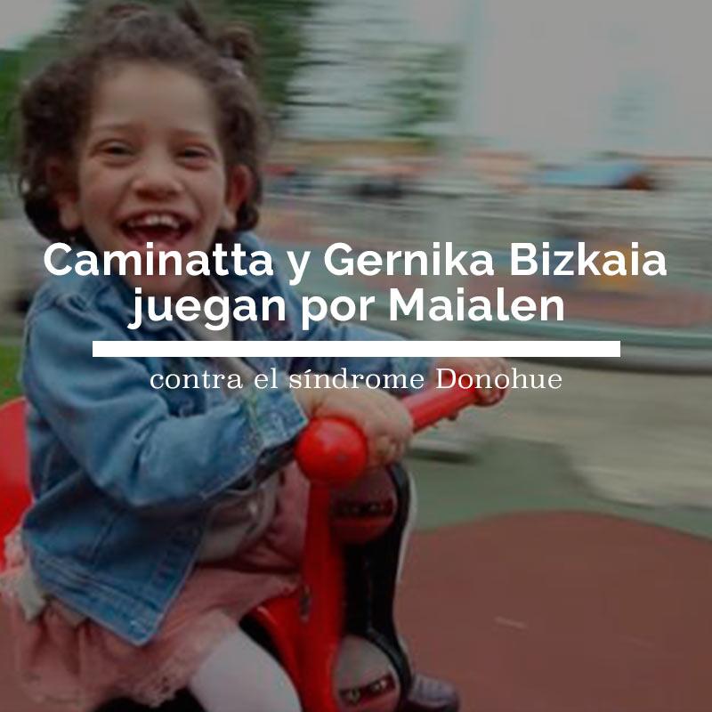 Caminatta y Gernika Bizkaia juegan por Maialen contra el síndrome de Donohue