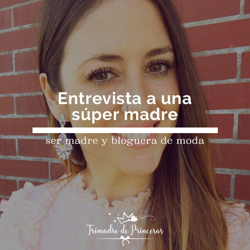 Ser madre y bloguera de moda, una entrevista a Carmen de 'Trimadre de princesas'